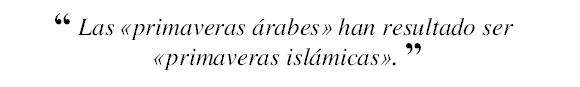 """Las """"primaveras árabes"""" han resultado ser """"primaveras islámicas""""."""